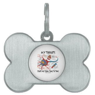 My Thoughts Escape Me Time To Time Neuron Synapse Pet ID Tag