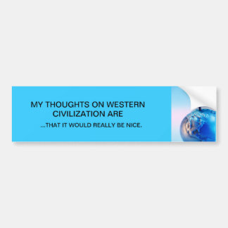 MY THOUGHTS ON WESTERN CIVILIZATION...WOULD BE NIC BUMPER STICKER
