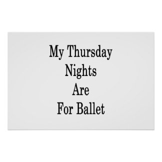 My Thursday Nights Are For Ballet Poster
