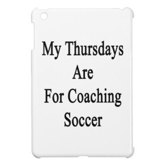 My Thursdays Are For Coaching Soccer iPad Mini Case