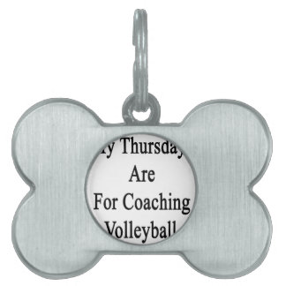My Thursdays Are For Coaching Volleyball Pet ID Tag