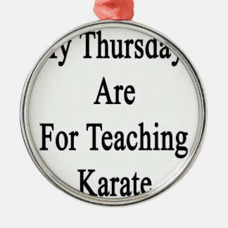My Thursdays Are For Teaching Karate Metal Ornament