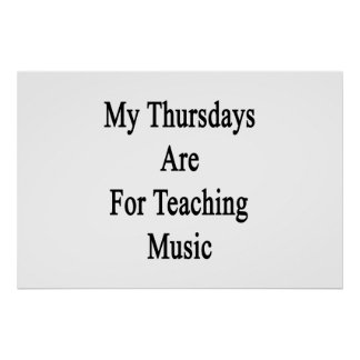My Thursdays Are For Teaching Music Poster