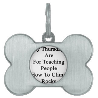 My Thursdays Are For Teaching People How To Climb Pet Name Tag