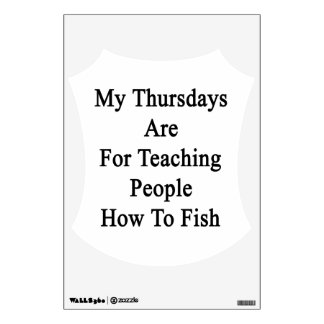 My Thursdays Are For Teaching People How To Fish Wall Sticker