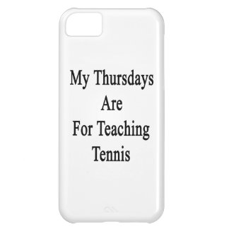 My Thursdays Are For Teaching Tennis Case For iPhone 5C