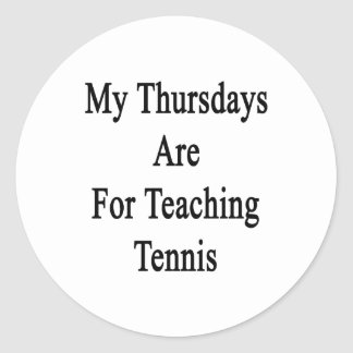 My Thursdays Are For Teaching Tennis Classic Round Sticker