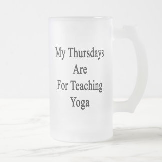 My Thursdays Are For Teaching Yoga Frosted Glass Beer Mug