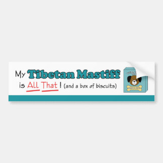 My Tibetan Mastiff is All That! Bumper Sticker