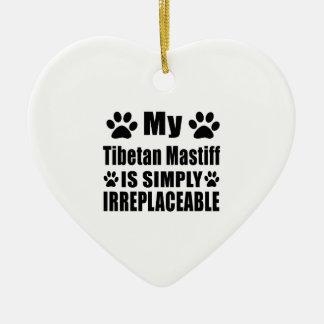My Tibetan Mastiff.is simply irreplaceable Ceramic Ornament