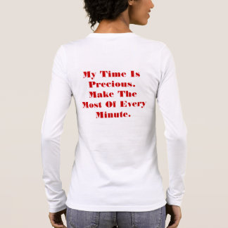 My Time Is Precious.Make The Most Of Every Minute. Long Sleeve T-Shirt