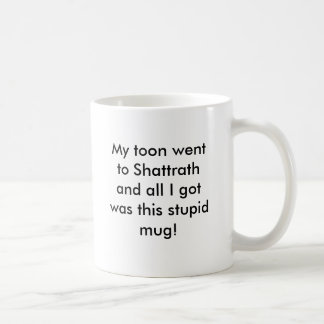 My toon went to Shattrath and all I got was thi... Coffee Mug