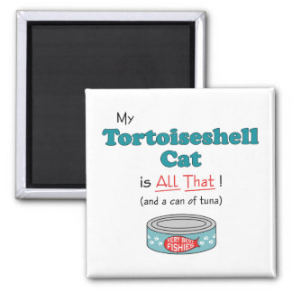 My Tortoiseshell Cat is All That! Funny Kitty 2 Inch Square Magnet