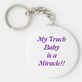My Trach Baby is a Miracle! Keychain