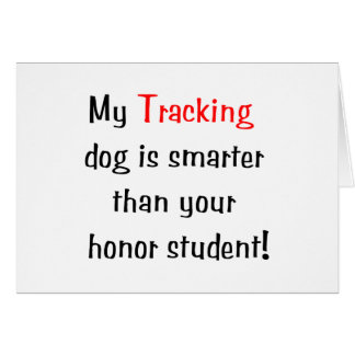 My Tracking Dog is Smarter... Card