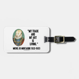 My Trade And My Art Is Living Michel de Montaigne Luggage Tag