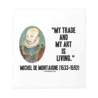 My Trade And My Art Is Living Michel de Montaigne Memo Pad