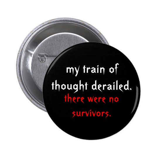 my train of thought derailed., there were no su... pinback button
