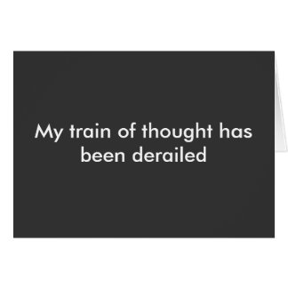 My train of thought has been derailed stationery note card