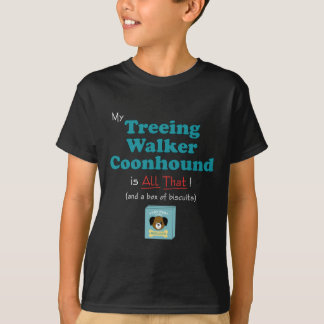 My Treeing Walker Coonhound is All That! T-Shirt