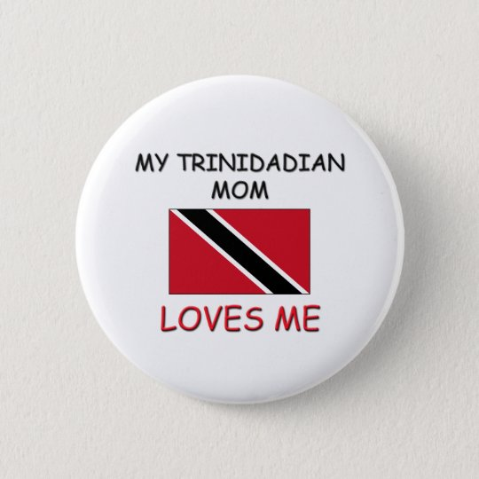 My Trinidadian Mom Loves Me Button