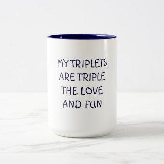 MY TRIPLETS ARE TRIPLE THE LOVE AND FUN MUG