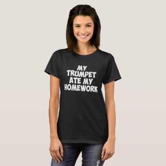 My Trumpet Ate My Homework Funny Band Geek T-Shirt