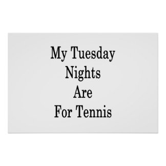 My Tuesday Nights Are For Tennis Poster