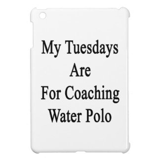 My Tuesdays Are For Coaching Water Polo Cover For The iPad Mini