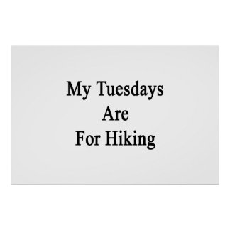 My Tuesdays Are For Hiking Poster