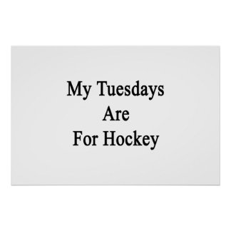 My Tuesdays Are For Hockey Print