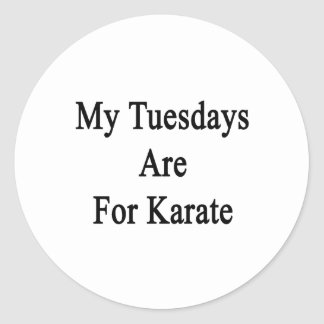 My Tuesdays Are For Karate Classic Round Sticker