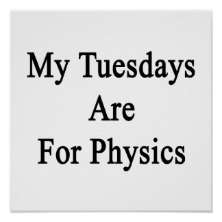 My Tuesdays Are For Physics Poster