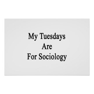 My Tuesdays Are For Sociology Poster