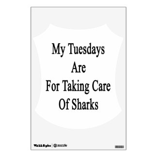 My Tuesdays Are For Taking Care Of Sharks Wall Sticker