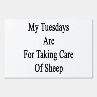 My Tuesdays Are For Taking Care Of Sheep Lawn Signs