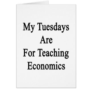 My Tuesdays Are For Teaching Economics Card