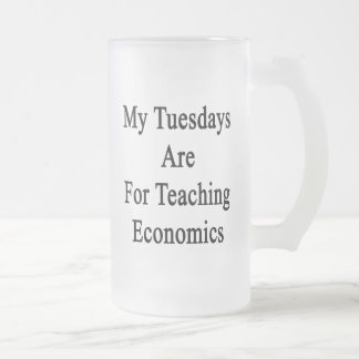 My Tuesdays Are For Teaching Economics Frosted Glass Beer Mug