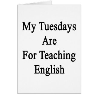 My Tuesdays Are For Teaching English Card