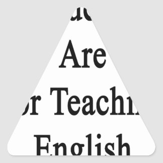 My Tuesdays Are For Teaching English Triangle Sticker