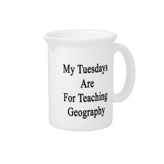 My Tuesdays Are For Teaching Geography Beverage Pitcher