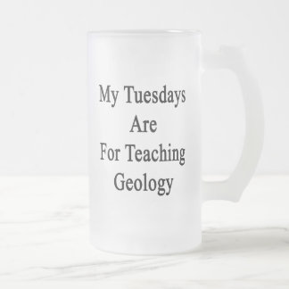 My Tuesdays Are For Teaching Geology Frosted Glass Beer Mug