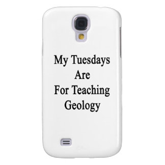 My Tuesdays Are For Teaching Geology Galaxy S4 Cover