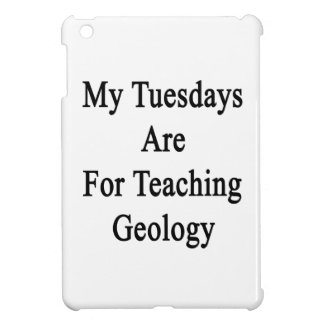 My Tuesdays Are For Teaching Geology iPad Mini Covers