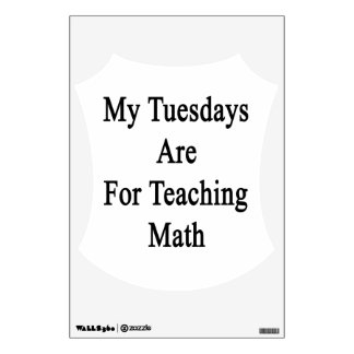 My Tuesdays Are For Teaching Math Wall Sticker