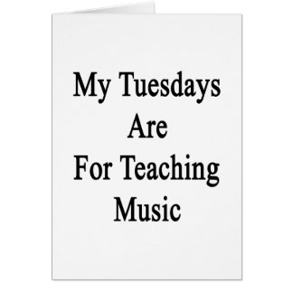 My Tuesdays Are For Teaching Music Card