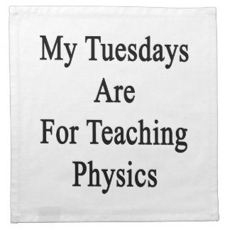 My Tuesdays Are For Teaching Physics Napkin