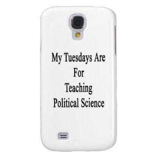 My Tuesdays Are For Teaching Political Science Galaxy S4 Case