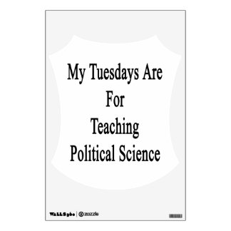 My Tuesdays Are For Teaching Political Science Wall Sticker