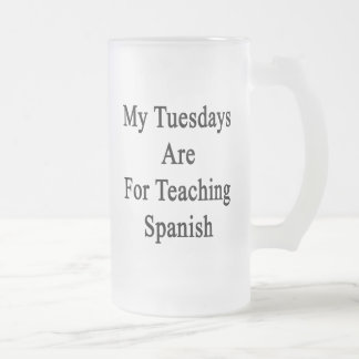 My Tuesdays Are For Teaching Spanish Frosted Glass Beer Mug